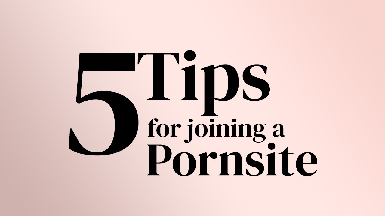 5 Tips for Joining a Pornsite
