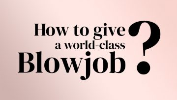 Guide - How to Give a world-class Blowjob